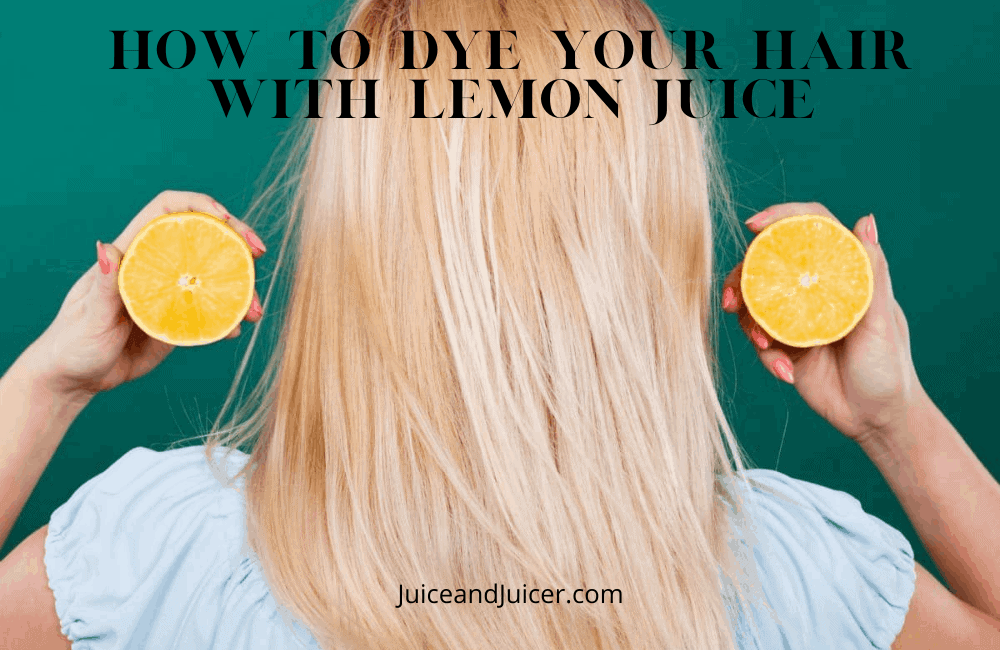 How‌ ‌To‌ ‌Dye‌ ‌Your‌ ‌Hair‌ ‌With‌ ‌Lemon‌ ‌Juice‌? Here's The 5 Right Way To Do That!!!