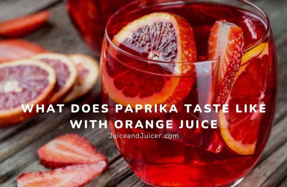 What Does Paprika Taste Like with orange juice