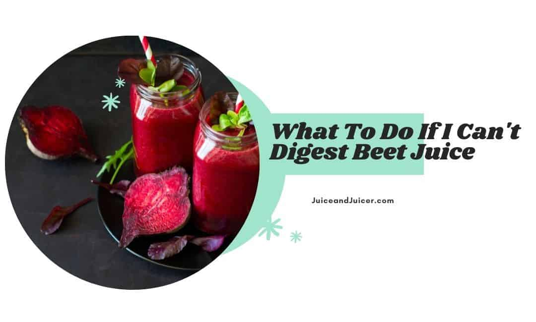 What To Do If I Can't Digest Beet Juice
